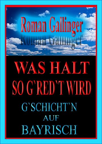 Roman Gallinger, Was halt so g'red't wird